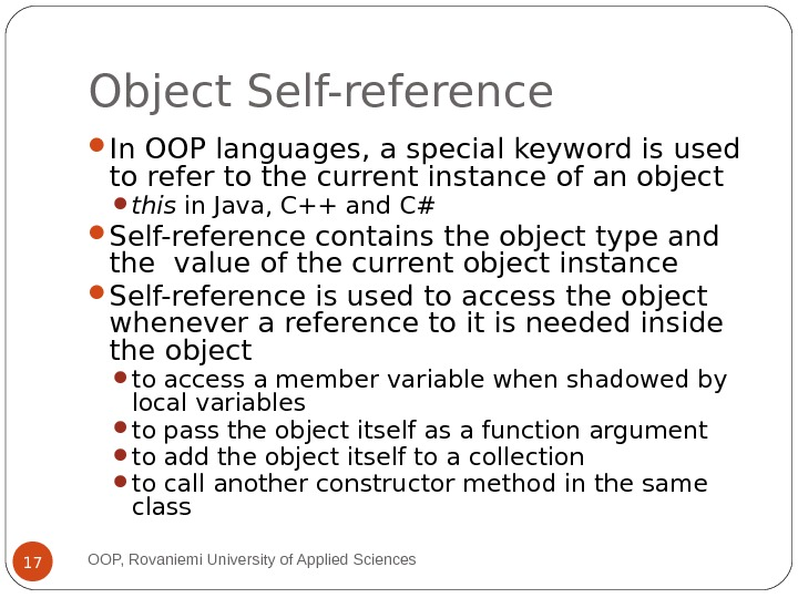 Object Self-reference In OOP languages, a special keyword is used to refer to the current instance