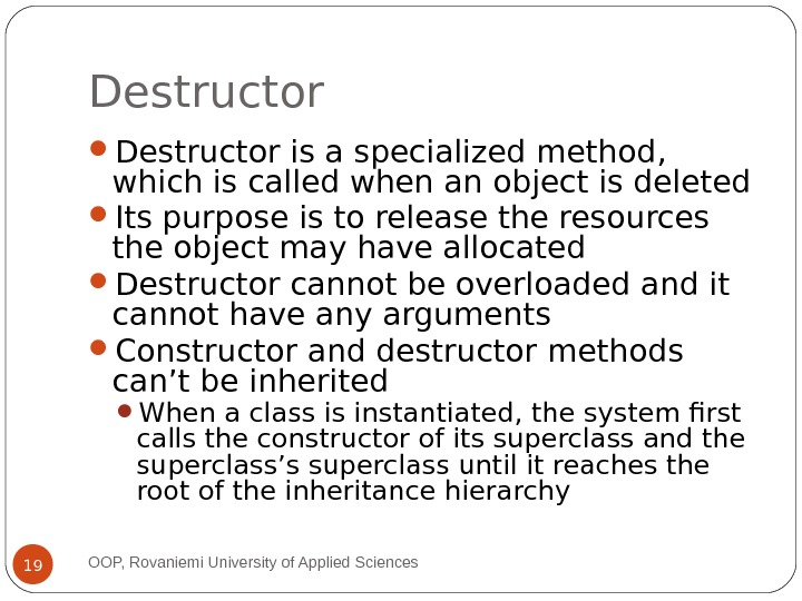 Destructor is a specialized method,  which is called when an object is deleted  Its