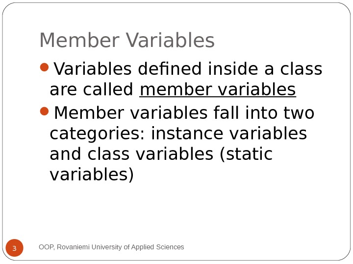Member Variables defined inside a class are called member variables Member variables fall into two categories: