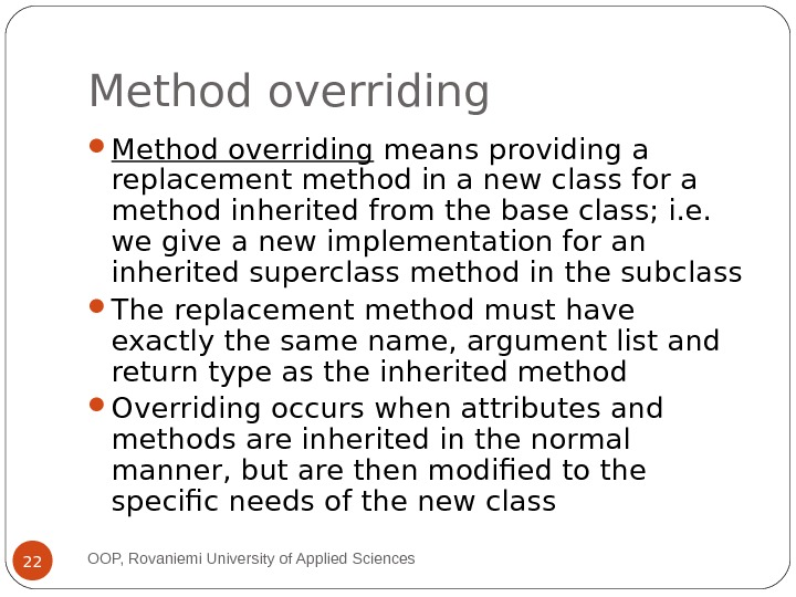 Method overriding means providing a replacement method in a new class for a method inherited from