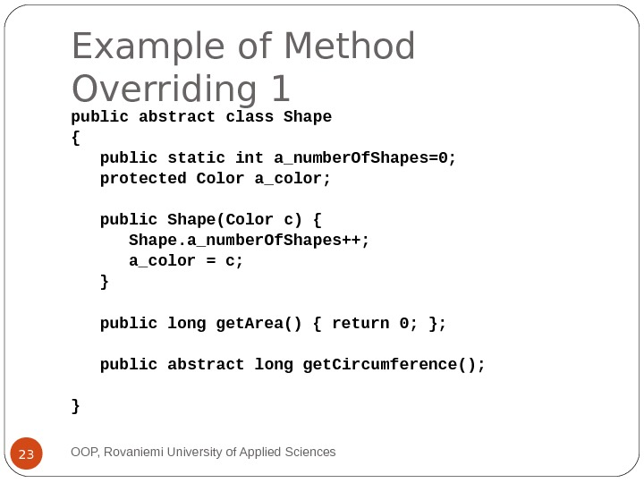 Example of Method Overriding 1 public abstract class Shape { public static int a_number. Of. Shapes=0;