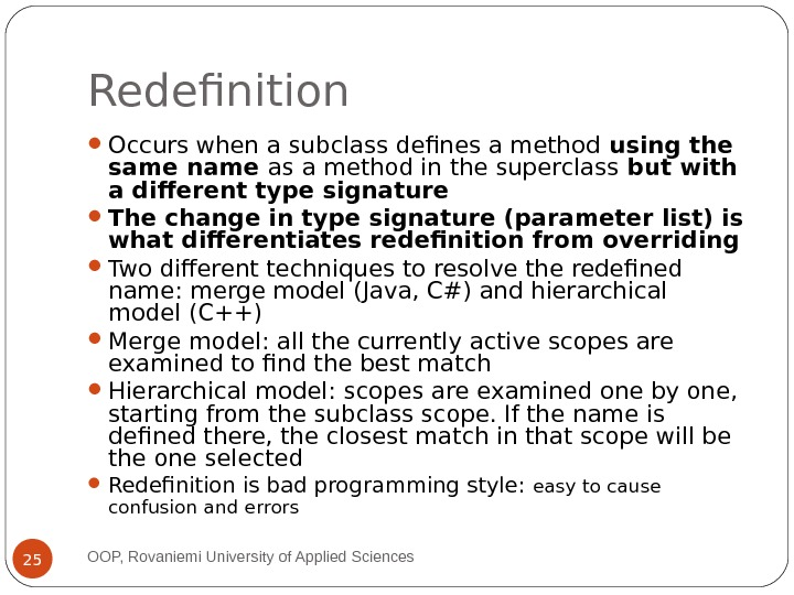 Redefinition Occurs when a subclass defines a method using the same name as a method in