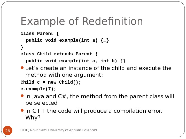 Example of Redefinition class Parent {  public void example(int a) {…} } class Child extends