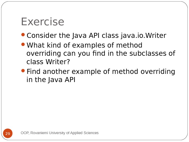 Exercise Consider the Java API class java. io. Writer  What kind of examples of method
