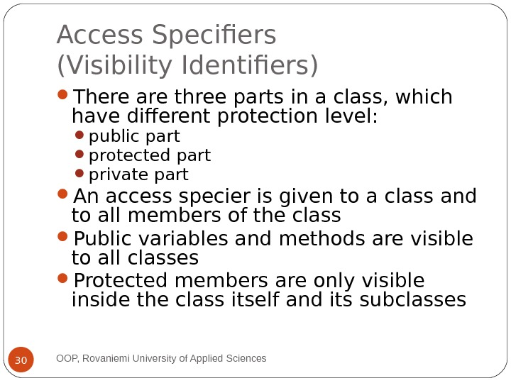 Access Specifiers (Visibility Identifiers) There are three parts in a class, which have different protection level: