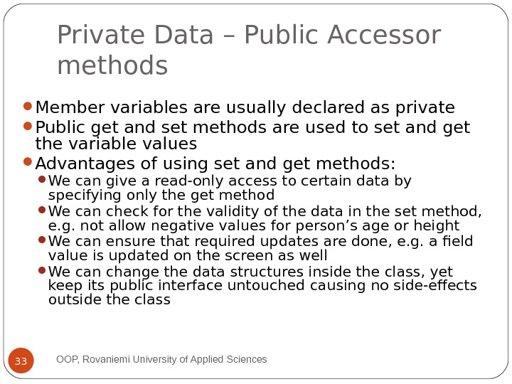 Private Data – Public Accessor methods Member variables are usually declared as private Public get and