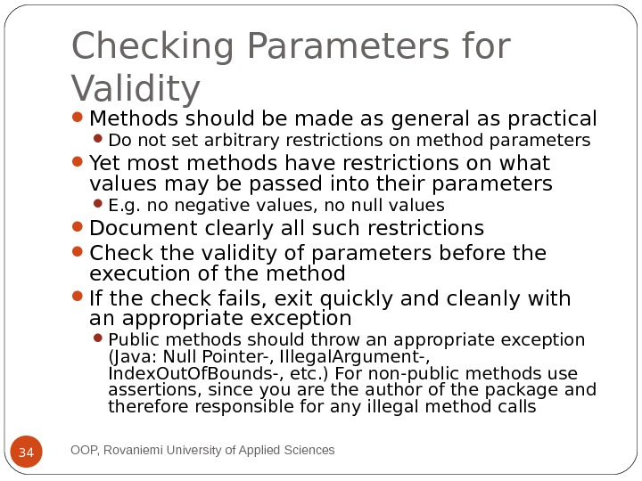 Checking Parameters for Validity Methods should be made as general as practical  Do not set