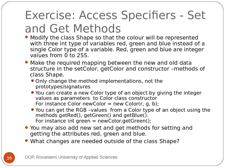 Exercise: Access Specifiers - Set and Get Methods Modify the class Shape so that the colour