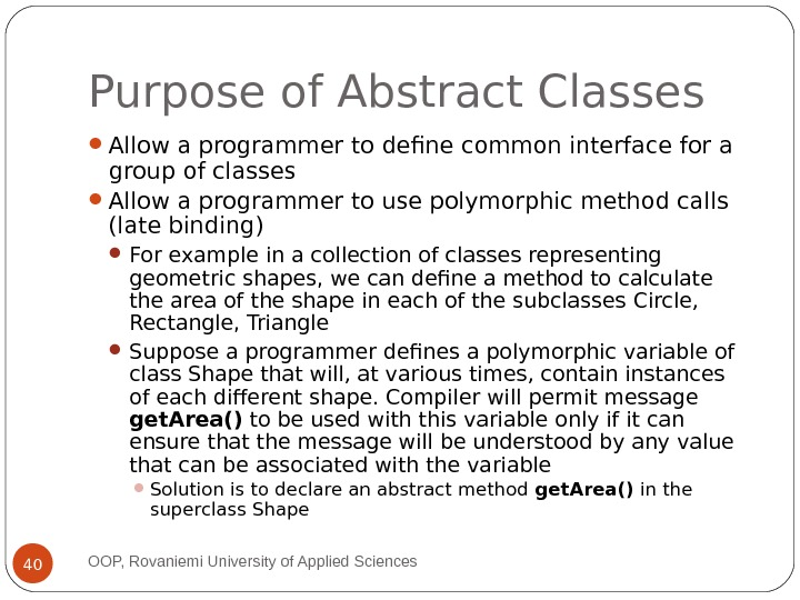Purpose of Abstract Classes Allow a programmer to define common interface for a group of classes