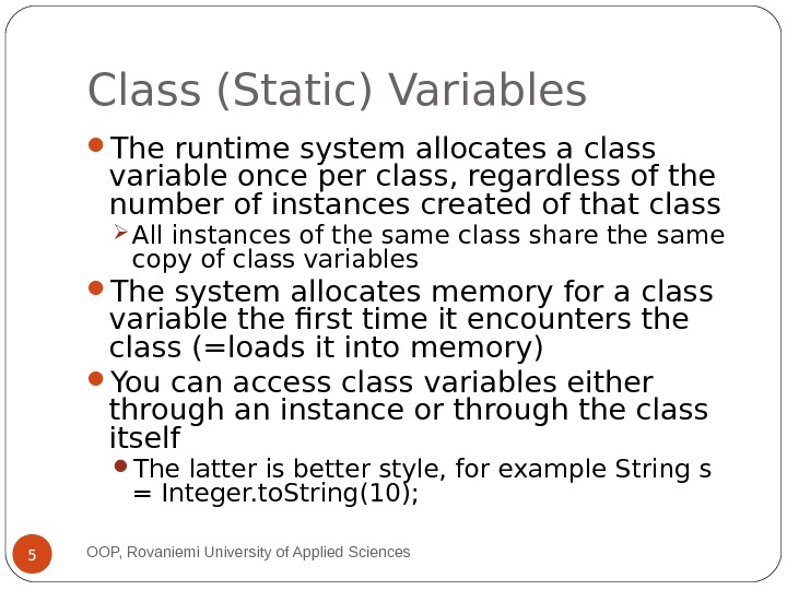 Class (Static) Variables The runtime system allocates a class variable once per class, regardless of the