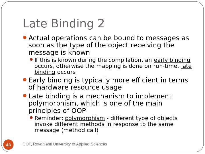 Late Binding 2 Actual operations can be bound to messages as soon as the type of