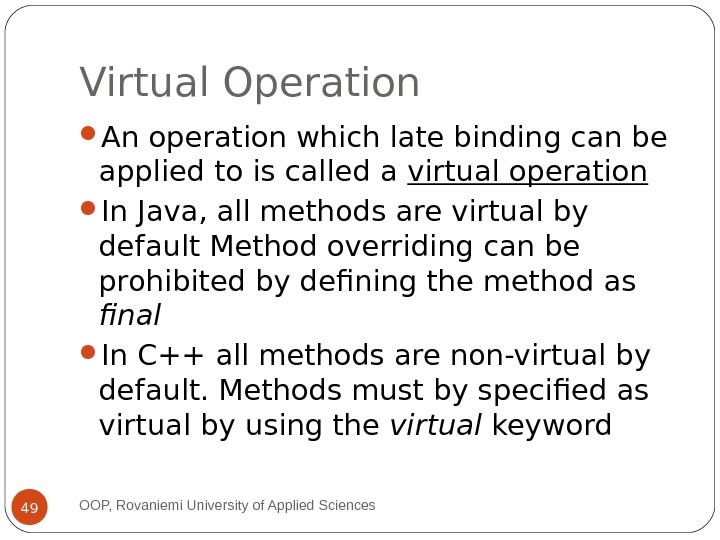 Virtual Operation An operation which late binding can be applied to is called a virtual operation