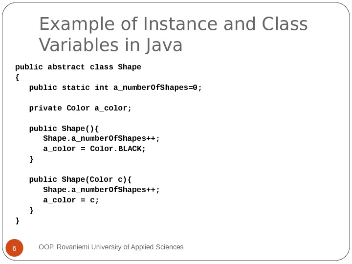 Example of Instance and Class Variables in Java public abstract class Shape { public static int
