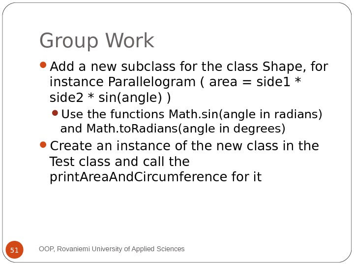 Group Work Add a new subclass for the class Shape, for instance Parallelogram ( area =