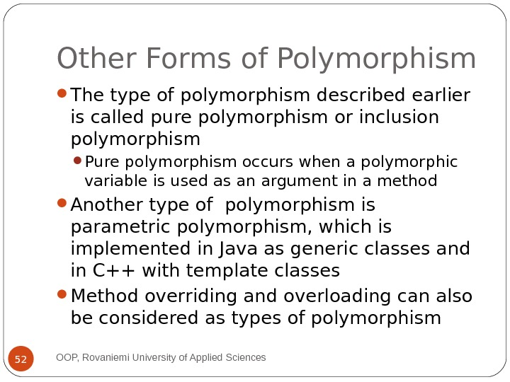 Other Forms of Polymorphism The type of polymorphism described earlier is called pure polymorphism or inclusion