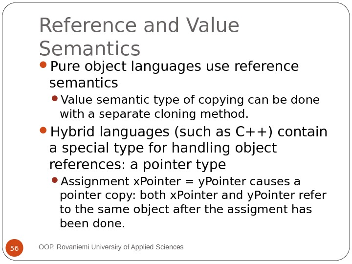 Reference and Value Semantics Pure object languages use reference semantics Value semantic type of copying can