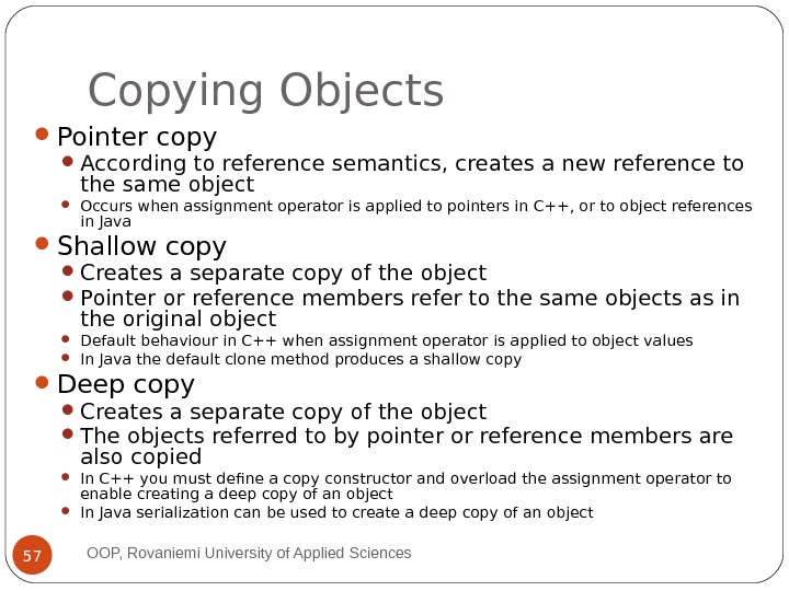 Copying Objects Pointer copy According to reference semantics, creates a new reference to the same object