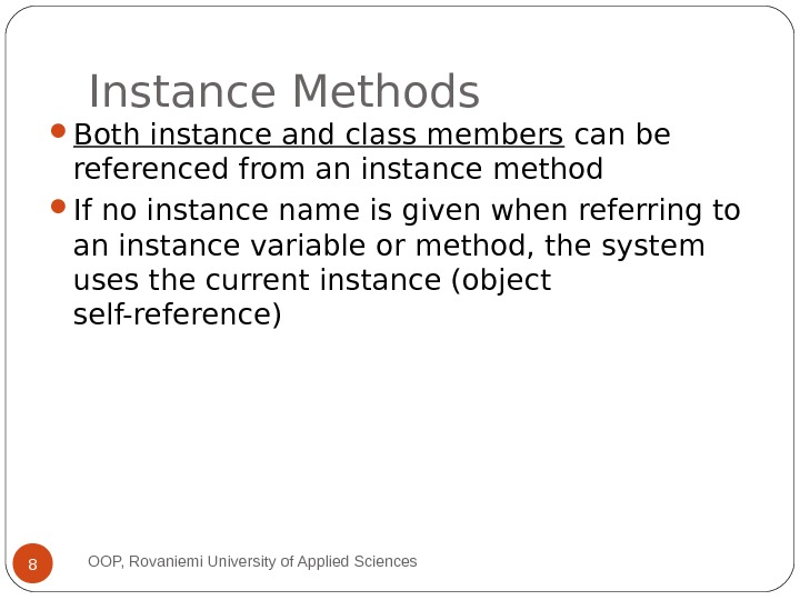 Instance Methods Both instance and class members can be referenced from an instance method If no