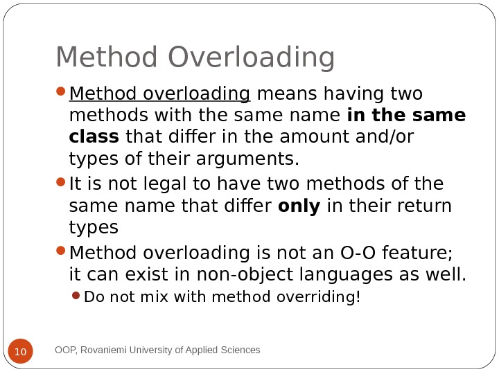 Method Overloading Method overloading means having two methods with the same name in the same class