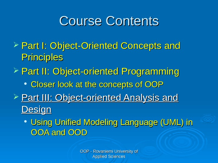OOP - Rovaniemi University of Applied Sciences. Course Contents Part I: Object-Oriented Concepts and Principles Part