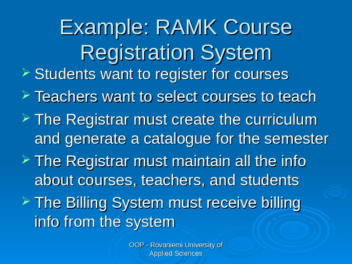 OOP - Rovaniemi University of Applied Sciences. Example: RAMK Course Registration System Students want to register