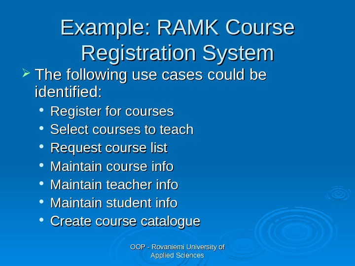 OOP - Rovaniemi University of Applied Sciences. Example: RAMK Course Registration System The following use cases
