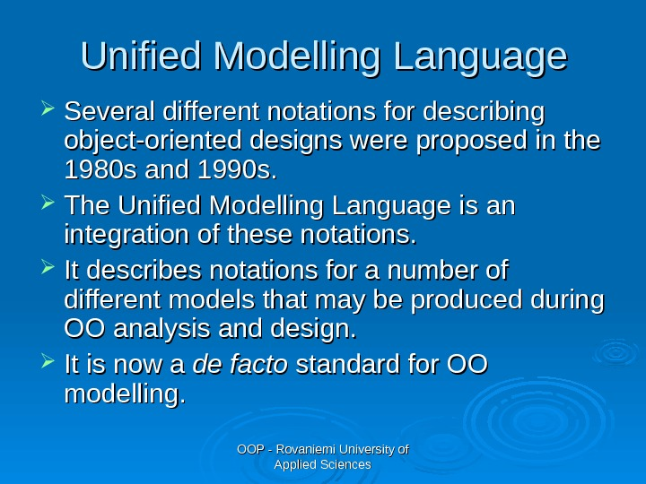 OOP - Rovaniemi University of Applied Sciences. Unified Modelling Language Several different notations for describing object-oriented
