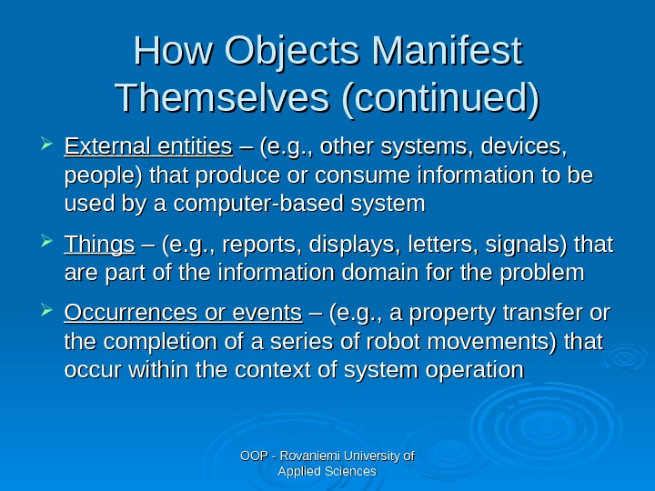 OOP - Rovaniemi University of Applied Sciences. How Objects Manifest Themselves (continued) External entities  –