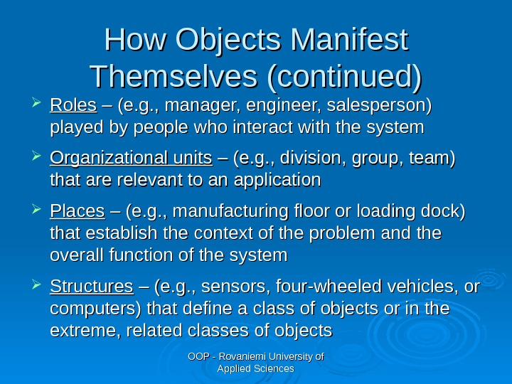 OOP - Rovaniemi University of Applied Sciences. How Objects Manifest Themselves (continued) Roles  – (e.