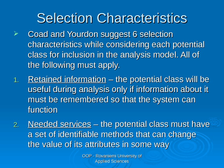 OOP - Rovaniemi University of Applied Sciences. Selection Characteristics Coad and Yourdon suggest 6 selection characteristics