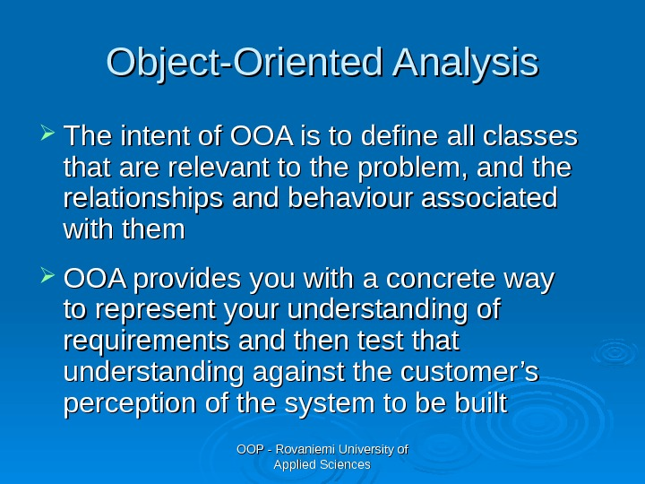 OOP - Rovaniemi University of Applied Sciences. Object-Oriented Analysis The intent of OOA is to define
