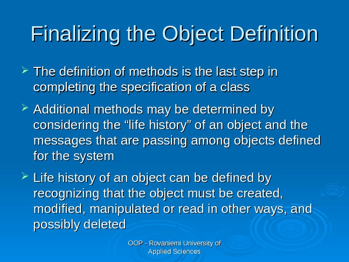 OOP - Rovaniemi University of Applied Sciences. Finalizing the Object Definition The definition of methods is