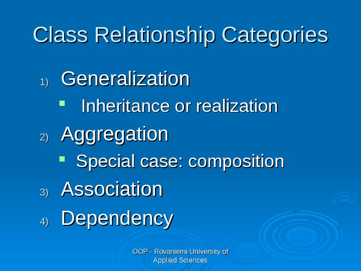 OOP - Rovaniemi University of Applied Sciences. Class Relationship Categories 1)1) Generalization Inheritance or realization 2)2)