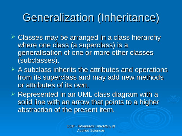 OOP - Rovaniemi University of Applied Sciences. Generalization (Inheritance) Classes may be arranged in a class