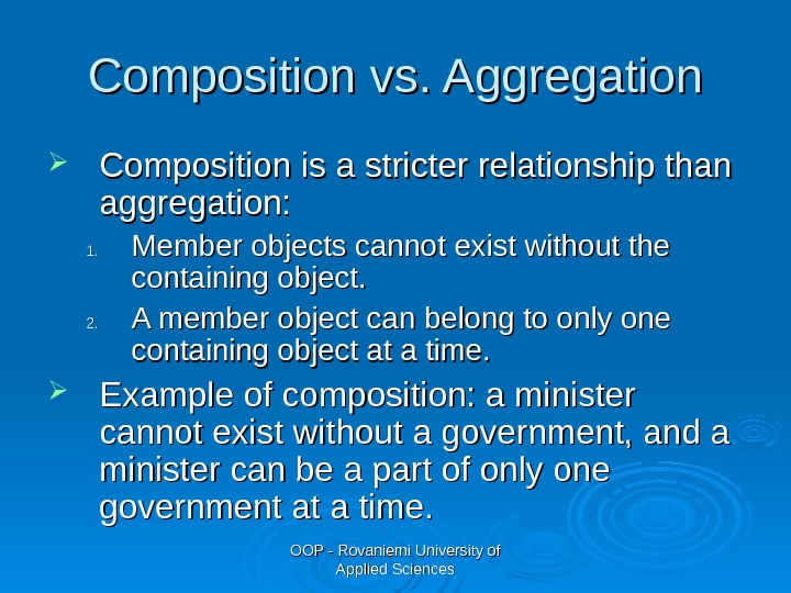 OOP - Rovaniemi University of Applied Sciences. Composition vs. Aggregation Composition is a stricter relationship than