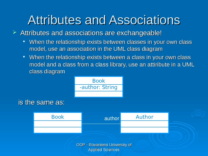 OOP - Rovaniemi University of Applied Sciences. Attributes and Associations Attributes and associations are exchangeable! When
