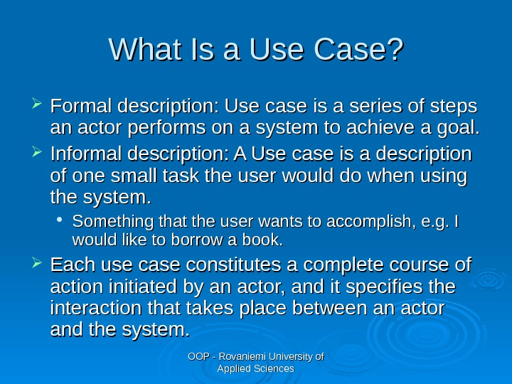 OOP - Rovaniemi University of Applied Sciences. What Is a Use Case?  Formal description: Use