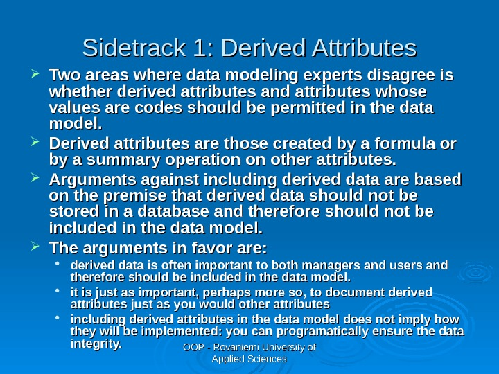 OOP - Rovaniemi University of Applied Sciences. Sidetrack 1: Derived Attributes Two areas where data modeling