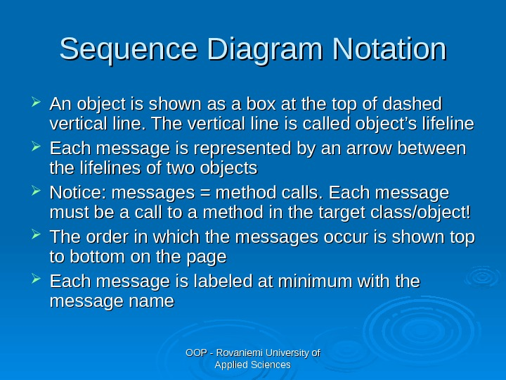 OOP - Rovaniemi University of Applied Sciences. Sequence Diagram Notation An object is shown as a