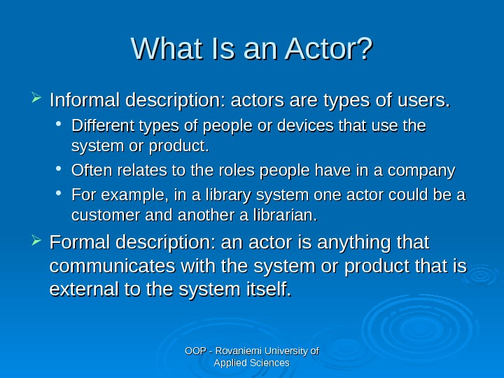 OOP - Rovaniemi University of Applied Sciences. What Is an Actor?  Informal description: actors are