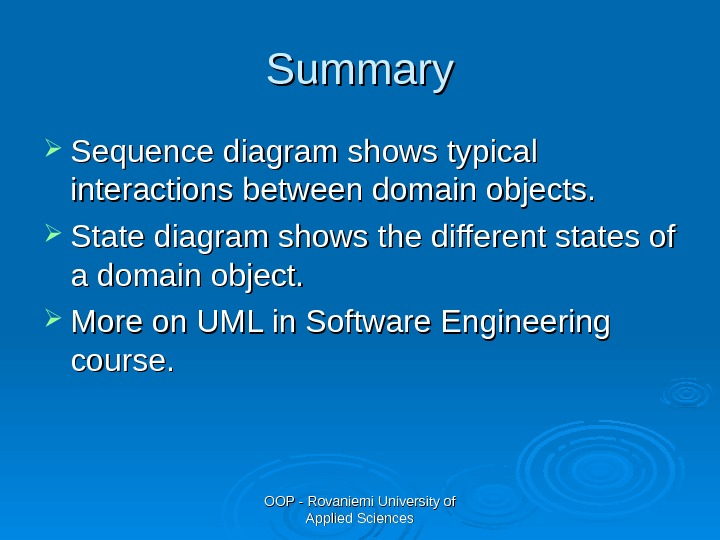 OOP - Rovaniemi University of Applied Sciences. Summary Sequence diagram shows typical interactions between domain objects.
