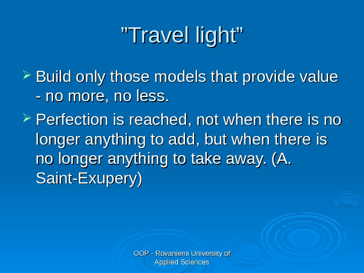 "OOP - Rovaniemi University of Applied Sciences"""" Travel light"" Build only those models that provide value"