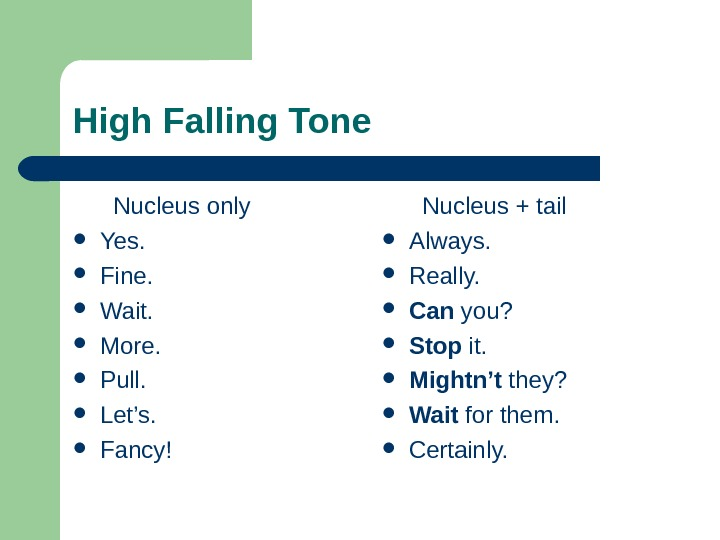 High Falling Tone   Nucleus only Yes.  Fine.  Wait.  More.  Pull.