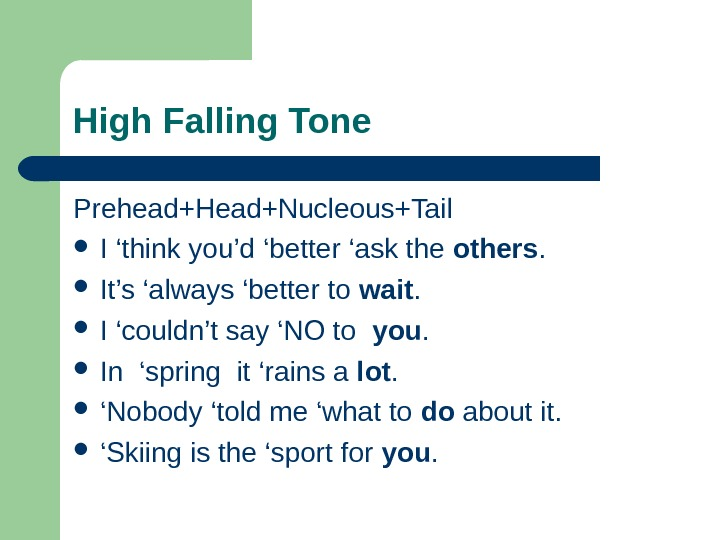 High Falling Tone Prehead+Head+Nucleous+Tail  I 'think you'd 'better 'ask the others.  It's 'always 'better