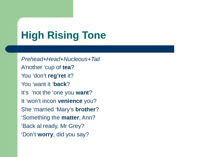 High Rising Tone Prehead+Head+Nucleous+Tail A'nother 'cup of tea ? You 'don't reg'ret it? You 'want it