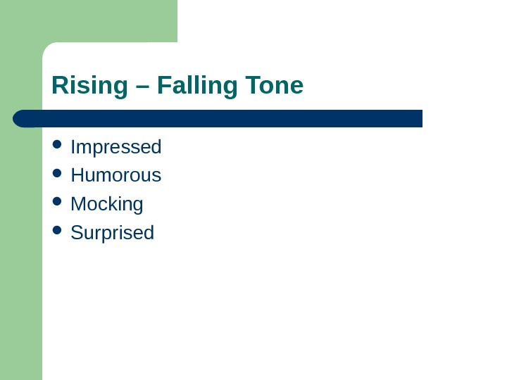 Rising – Falling Tone  Impressed  Humorous  Mocking Surprised