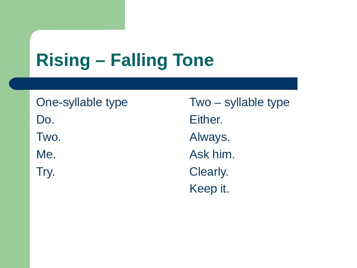 Rising – Falling Tone One-syllable type Do.  Two.  Me. Try.  Two – syllable