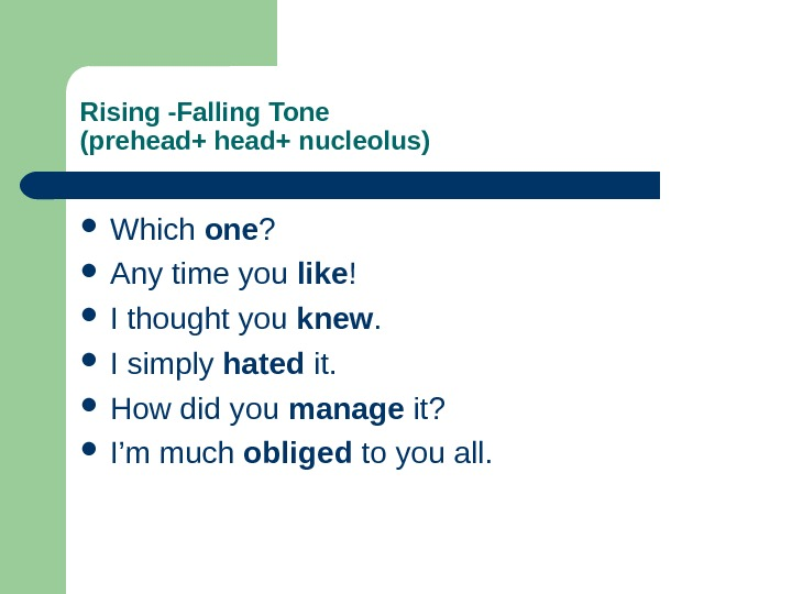 Rising -Falling Tone (prehead+ nucleolus) Which one ?  Any time you like !  I