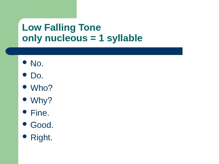 Low Falling Tone only nucleous = 1 syllable  No.  Do.  Who?  Why?