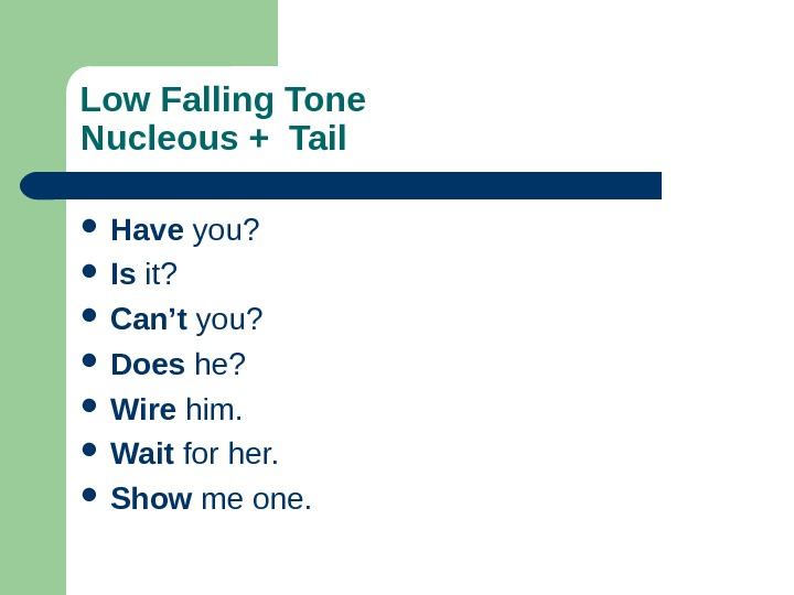 Low Falling Tone Nucleous + Tail  Have you?  Is it?  Can't you?